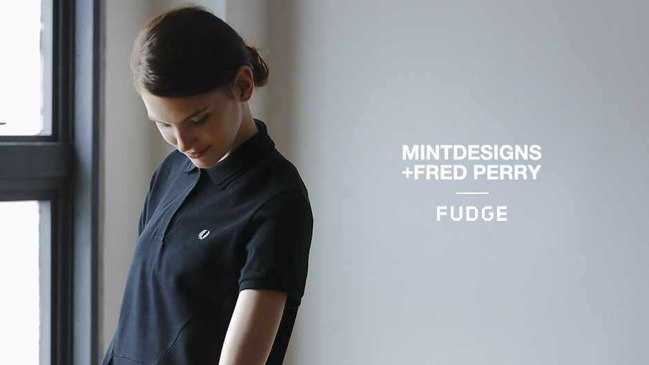 MINTDESIGNS + FRED PERRY presents FUDGE